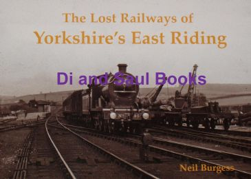 The Lost Railays of Yorkshire's East Riding, by Neil Burgess